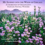 """""""My Journey into the Wilds of Chicago: A Celebration of Chicagoland's Startling Natural Wonders."""""""