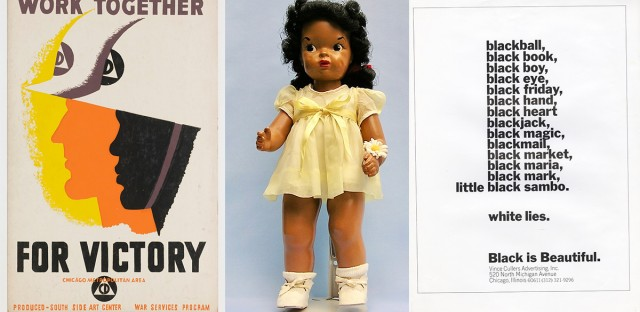 "(Left to right) ""Together for Victory"" by an unknown designer, 1942, Chicago Public Library; ""Patty-Jo doll"" by Jackie Ormes, 1947, Courtesy of Nancy Goldstein, University of Illinois at Chicago archives; and ""Black is Beautiful"" by Emmett McBain for Vince Cullers Advertising, 1968, Emmett McBain design papers special collections."