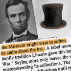 """A collage of a portrait of Abraham Lincoln, the stovepipe hat that sits in the Abraham Lincoln Presidential Library and Museum, and text of which a highlighted portion reads """"the Museum might want to soften its claim about the hat"""""""