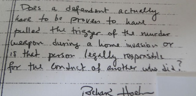 Note submitted to the judge while the jury was deliberating a verdict at Adolfo Davis' trial. In answer to the question asking if a Defendant actually has to be proven to pull the trigger of the murder weapon during a home invasion, the judge answered: 'No, period.' In answer to the question asking if that person would be legally responsible for the conduct of another who did, the judge answered 'yes.'