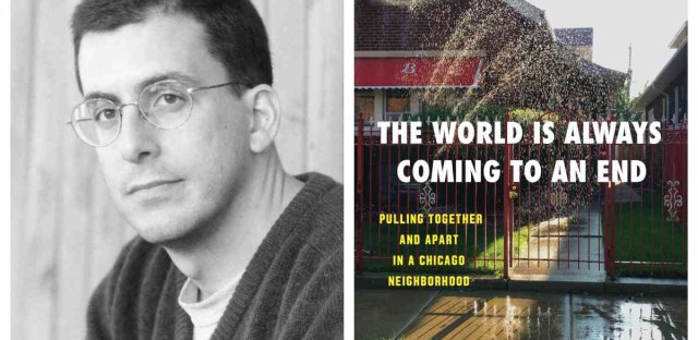 """Author Carlo Rotella and his new book, """"The World is Always Coming to an End: Pulling Together and Apart in a Chicago Neighborhood."""""""