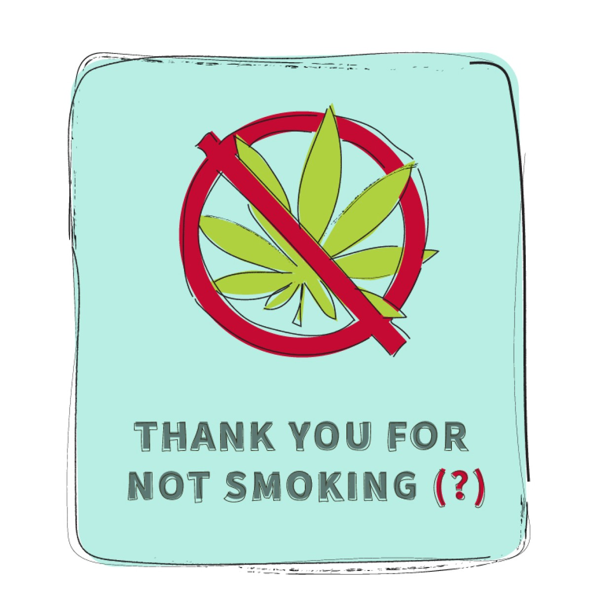 Thank you for not smoking weed ?