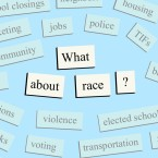 "A collection of words like ""school closings, housing, jobs, police"" surrounding the question ""What about race?"""
