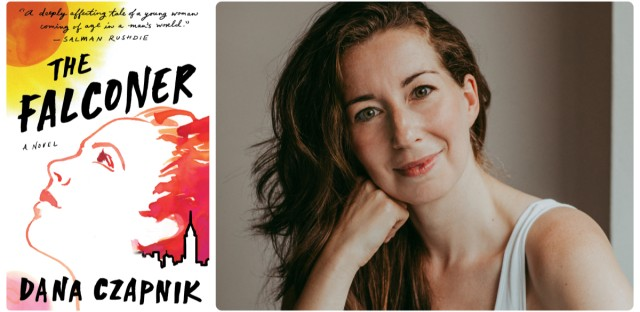 "Dana Czapnik's new novel 'The Falconer' was called ""A deeply affecting tale of a young woman coming of age in a man's world"" by Booker Prize winner Salman Rushdie."