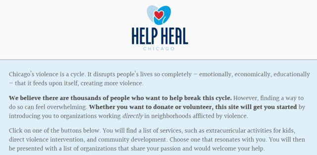 """HelpHealChicago.org says, """"Whether you want to donate or volunteer, this site will get you started by introducing you to organizations working directly in neighborhoods afflicted by violence."""""""