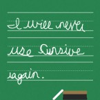 "An illustration of a chalkboard with the ""I will never use cursive again"" repeated 3 times, as if written in punishment"