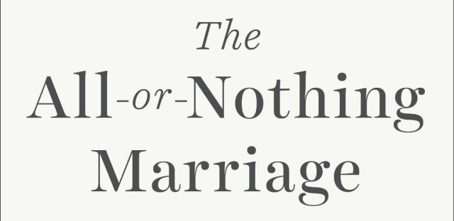 Cover of The All-Or-Nothing Marriage: How The Best Marriages Work